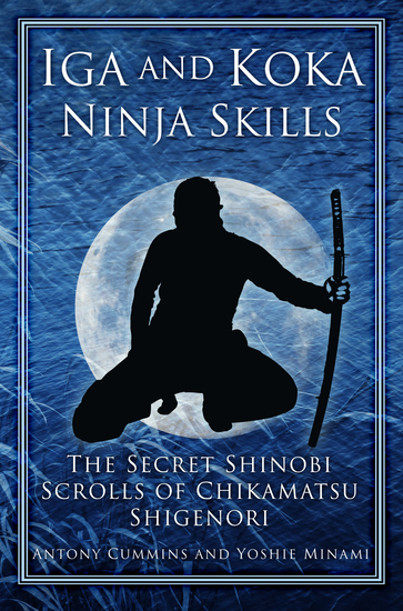 Iga and Koka Ninja Skills - The Secret Shinobi Scrolls of Chikamatsu Shigenori - cover