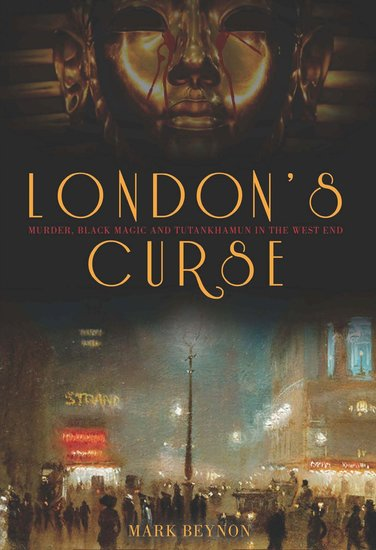 London's Curse - Murder Black Magic and Tutankhamun in the 1920s West End - cover