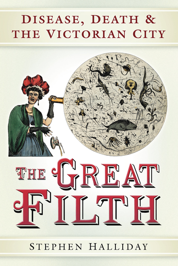 The Great Filth - Disease Death and the Victorian City - cover