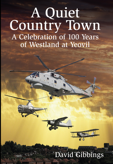 A Quiet Country Town - A Celebration of 100 Years of Westland at Yeovil - cover