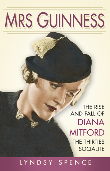 Mrs Guinness - The Rise and Fall of Diana Mitford the Thirties Socialite - cover