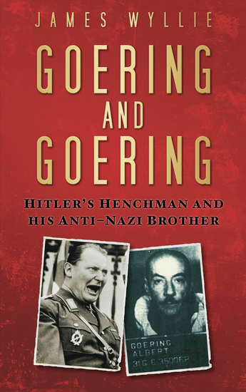 Goering and Goering - Hitler's Henchman and his anti-Nazi Brother - cover