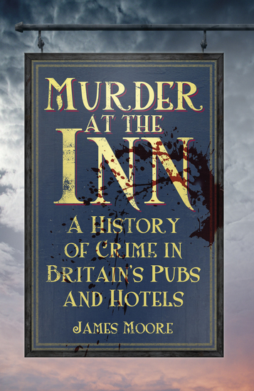 Murder at the Inn - A History of Crime in Britain's Pubs and Hotels - cover