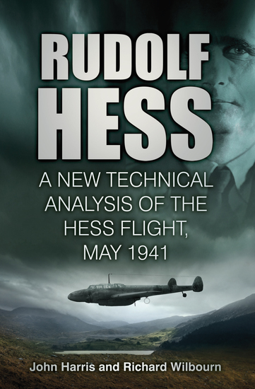 Rudolf Hess - A New Technical Analysis of the Hess Flight May 1941 - cover