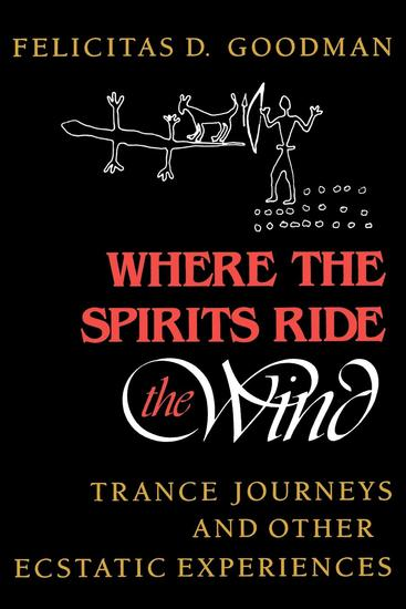 Where the Spirits Ride the Wind - Trance Journeys and Other Ecstatic Experiences - cover