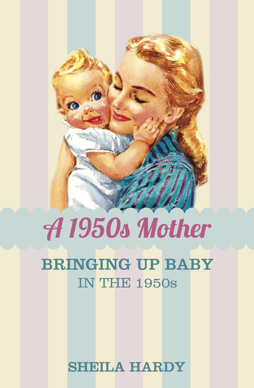 A 1950s Mother - Bringing up Baby in the 1950s - cover