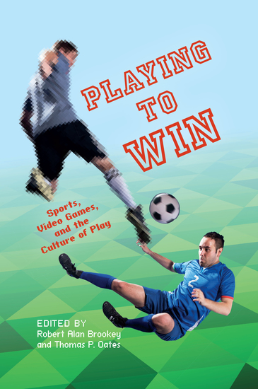 Playing to Win - Sports Video Games and the Culture of Play - cover