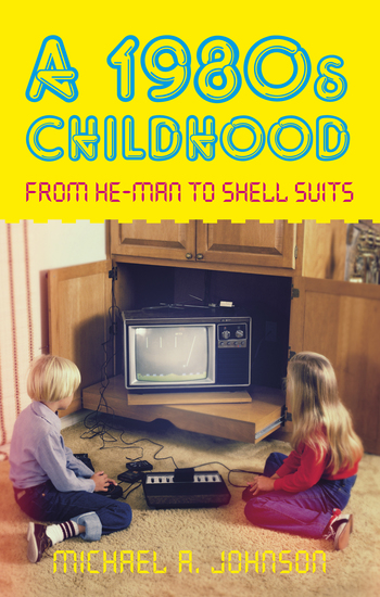 A 1980s Childhood - From He-Man to Shell Suits - cover