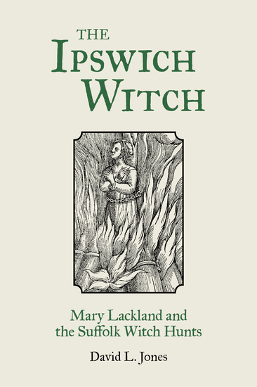 The Ipswich Witch - Mary Lackland and the Suffolk Witch Hunts - cover