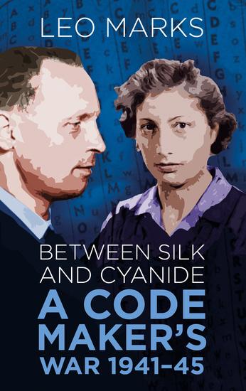 Between Silk and Cyanide - A Code Maker's War 1941-45 - cover
