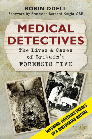 Medical Detectives - The Lives & Cases of Britain's Forensic Five - cover