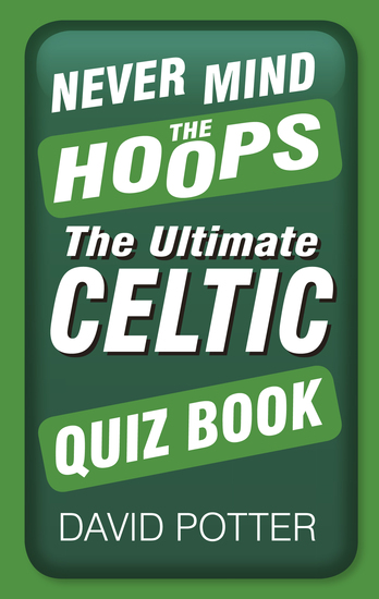 Never Mind the Hoops - The Ultimate Celtic Quiz Book - cover