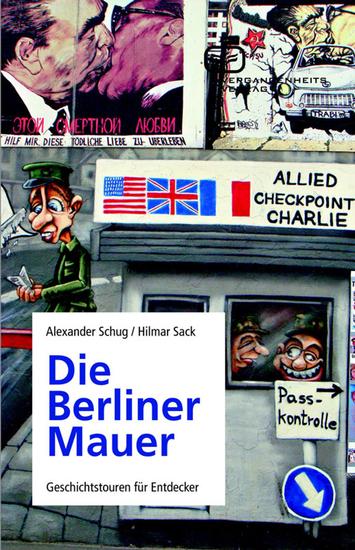 Die Berliner Mauer - Geschichtstouren für Entdecker - cover