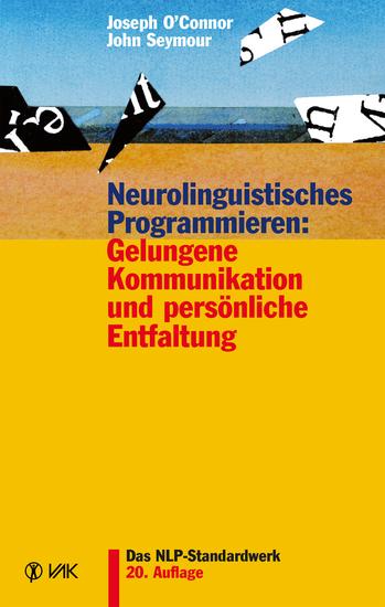 Neurolinguistisches Programmieren: Gelungene Kommunikation und persönliche Entfaltung - cover