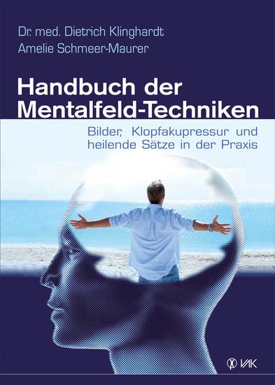 Handbuch der Mentalfeld-Techniken - Bilder Klopfakupressur und heilende Sätze in der Praxis - cover
