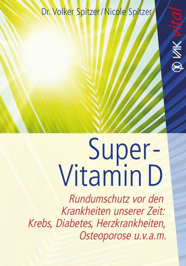 Super-Vitamin D - Rundumschutz vor den Krankheiten unserer Zeit: Krebs Diabetes Herzkrankheiten Osteoporose uvam - cover