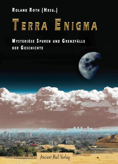 Terra Enigma - Mysteriöse Spuren und Grenzfälle der Geschichte - cover