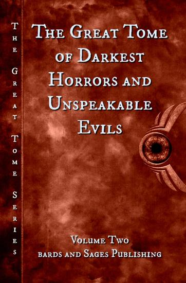 The Great Tome of Darkest Horrors and Unspeakable Evils - The Great Tome Series #2 - cover