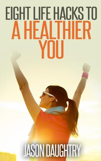 Eight Life Hacks to a Healthier You - cover