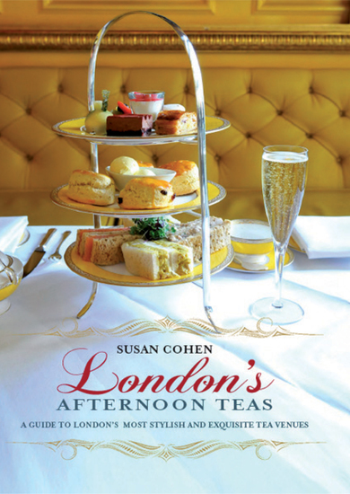 London's Afternoon Teas - A Guide to the Best of London's Exquisite Tea Venues Including Recipes - cover