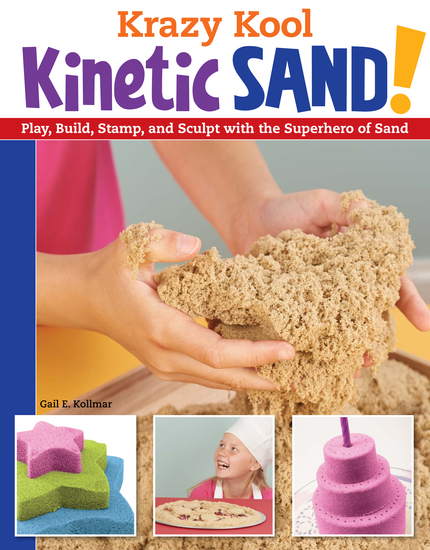 Krazy Kool Kinetic Sand! - Play Build Stamp and Sculpt with the Superhero of Sand - cover