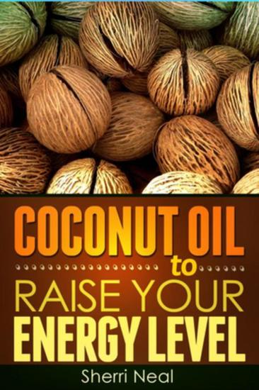 Coconut Oil to Raise Your Energy Level - Coconut Oil Natural Cures Secrets - cover