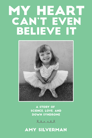 My Heart Can't Even Believe It - A Story of Science Love and Down Syndrome - cover