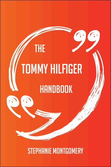 The Tommy Hilfiger Handbook - Everything You Need To Know About Tommy Hilfiger - cover