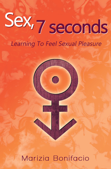 Sex 7 Seconds: Learning to feel Sexual Pleasure - cover