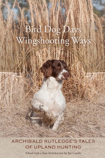 Bird Dog Days Wingshooting Ways - Archibald Rutledge's Tales of Upland Hunting - cover