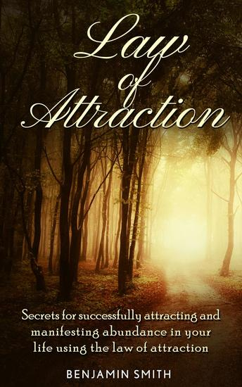 Law of Attraction: Secrets for Successfully Attracting and Manifesting Abundance in Your Life Using the Law of Attraction - cover