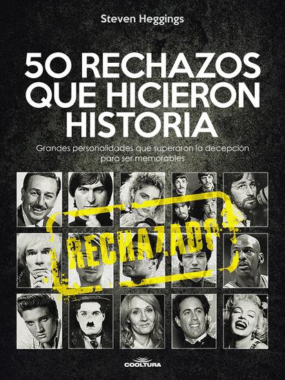 50 RECHAZOS QUE HICIERON HISTORIA - Grandes personalidades que superaron la decepción para ser memorables - cover