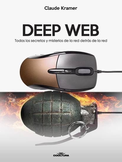 Deep Web - Todos los secretos y misterios de la red detrás de la red - cover