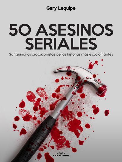 50 ASESINOS SERIALES - Sanguinarios protagonistas de las historias más escalofríantes - cover
