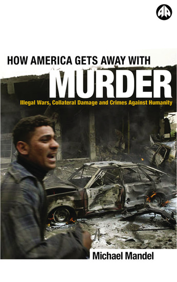 How America Gets Away with Murder - Illegal Wars Collateral Damage and Crimes Against Humanity - cover