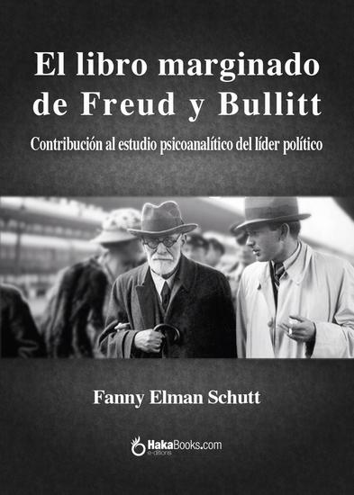 El libro marginado de Freud y Bullitt - Contribución al estudio psicoanalítico del líder político - cover