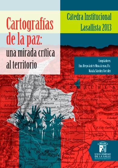 Cartografías de la paz - Una mirada crítica al territorio Cátedra institucional lasallista 2013 - cover