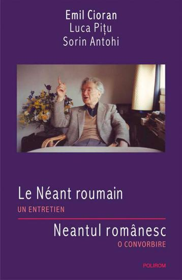 Le Neant roumain Un entretien Neantul romanesc O convorbire - cover
