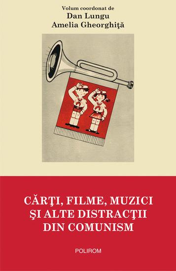 Cărți filme muzici și alte distracții din comunism - cover