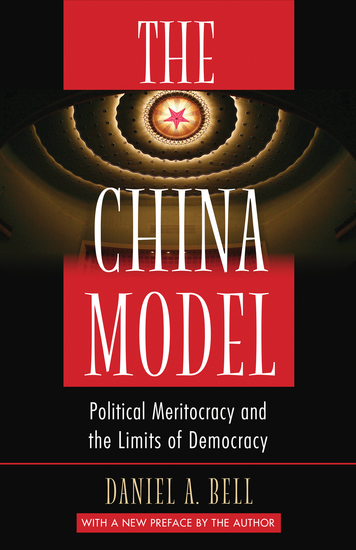 The China Model - Political Meritocracy and the Limits of Democracy - cover