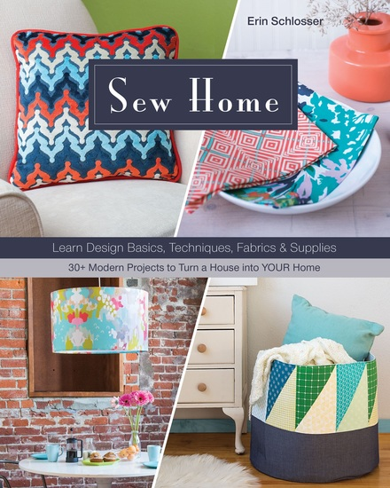 Sew Home - Learn Design Basics Techniques Fabrics & Supplies * 30+ Modern Projects to Turn a House into YOUR Home - cover