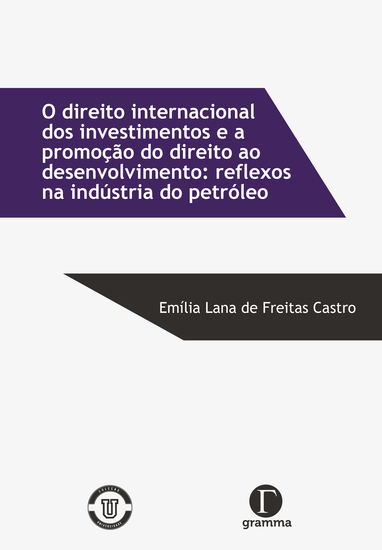 O direito internacional dos investimentos e a promoção do direito ao desenvolvimento: reflexos na indústria do petróleo - O tratamento justo e equitativo dos investidores - cover