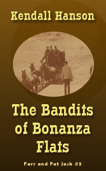 The Bandits of Bonanza Flats - Farr and Fat Jack #5 - cover