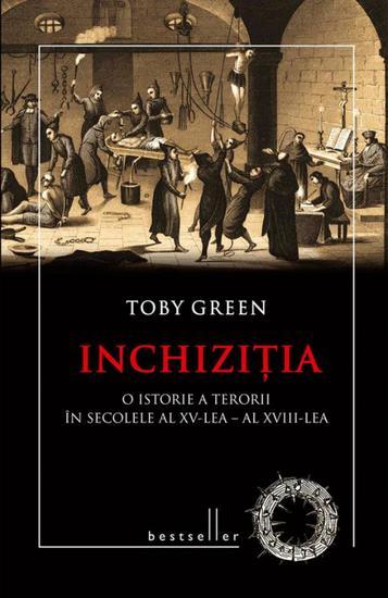 Inchiziția O istorie a terorii în secolele al XV-lea - al XVIII-lea - cover