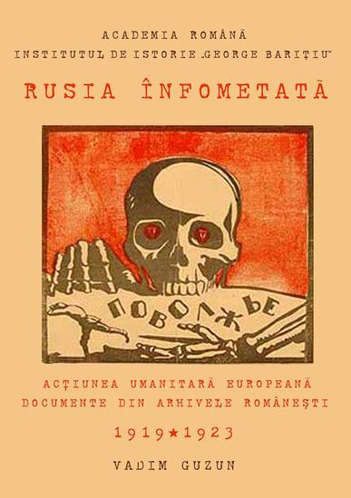 Rusia înfometată Acțiunea umanitară europeană în documente din arhivele românești 1919-1923 - cover
