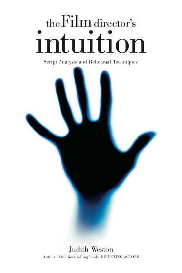 The Film Director's Intuition - Script Analysis and Rehearsal Techniques - cover