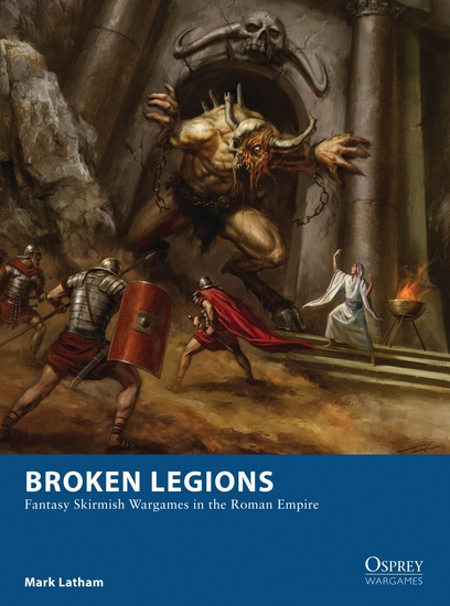Broken Legions - Fantasy Skirmish Wargames in the Roman Empire - cover