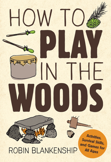 How to Play in the Woods - Activities Survival Skills and Games for All Ages - cover