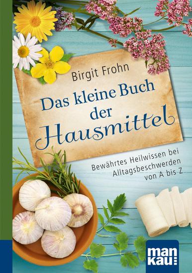 Das kleine Buch der Hausmittel Kompakt-Ratgeber - Bewährtes Heilwissen bei Alltagsbeschwerden von A bis Z - cover