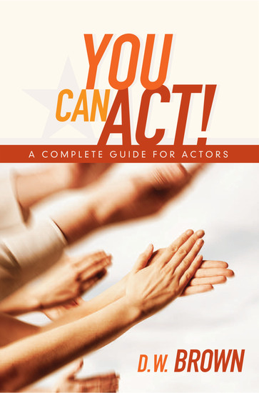 You Can Act! - A Complete Guide for Actors - cover